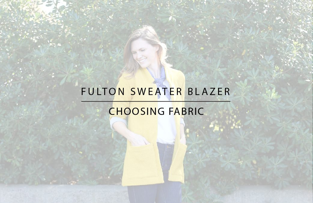 Fulton Sweater Blazer: Choosing Fabric